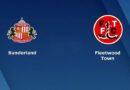 Nhận định Sunderland vs Fleetwood – 02h00 24/02, Hạng Nhất Anh