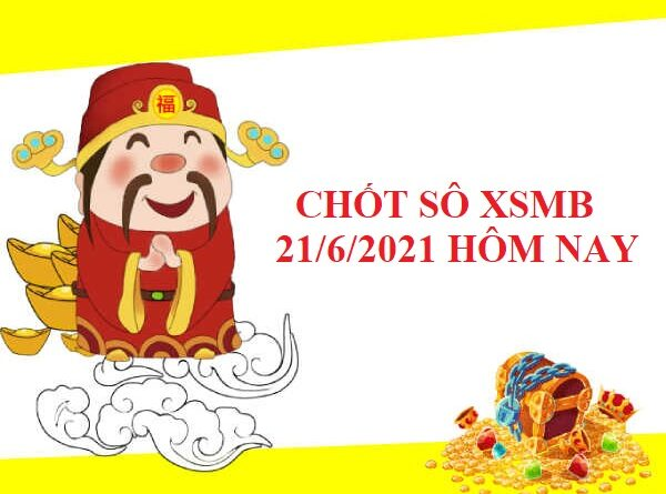 Giờ vàng chốt số dự đoán XSMB ngày 21/6/2021