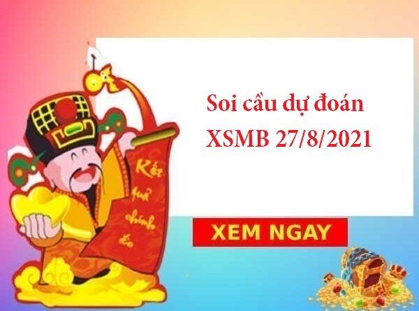 Soi cầu dự đoán XSMB 27/8/2021